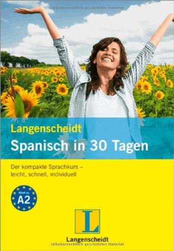 Langenscheidt Spanisch in 30 Tagen: Der kompakte Sprachkurs - leicht, schnell, individuell