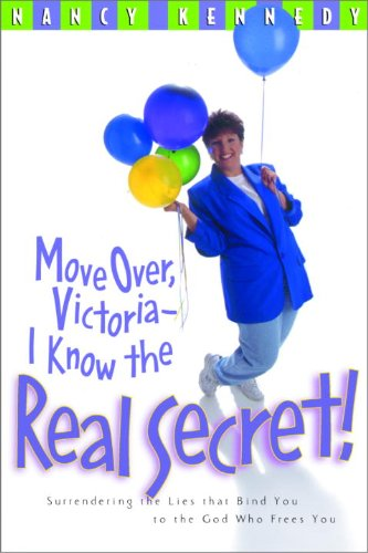Move Over, Victoria--I Know the Real Secret: Surrendering the Lies That Bind You to the God Who Frees You