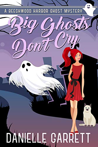 Beechwood Wood - Big Ghosts Don't Cry: A Beechwood Harbor Ghost Mystery (Beechwood Harbor Ghost Mysteries Book 4)