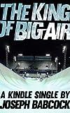 The King of Big Air (Kindle Single)