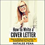 How to Write a Cover Letter: How to Write a Cover Letter to Guarantee You the Job | Natalee Pena