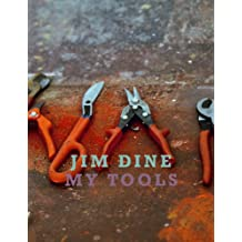 Jim Dine: My Tools
