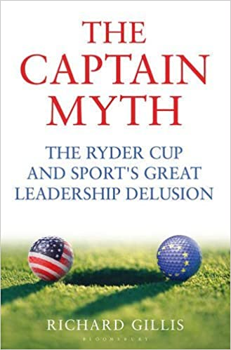 The Captain Myth: The Ryder Cup and Sport's Great Leadership ...