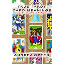 True Tarot Card Meanings: Learn the Secrets of Professional Readers!