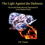 The Light Against the Darkness: The Ancient Battle Between Good and Evil in our Modern World (Spiritual Warfare and the Pursuit of Holiness) | J.M. Turner