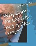 Why John McCain is not a War Hero!