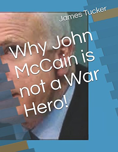 Why John McCain is not a War Hero!