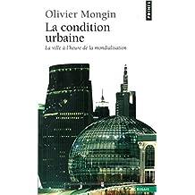 Condition urbaine (La): Ville à l'heure de la mondialisation