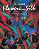 Painting Flowers on Silk, Mandy Southan, 0855329017