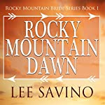 Rocky Mountain Dawn: Rocky Mountain Bride, Book 1 | Lee Savino