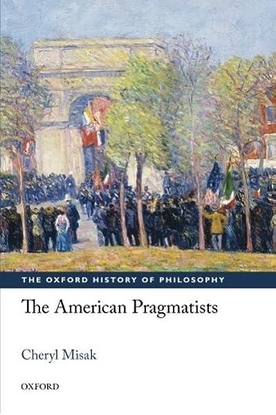 The American Pragmatists The Oxford History of Philosophy: Amazon.es: Misak, Cheryl: Libros en idiomas extranjeros