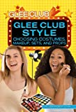 Glee Club Style, Colleen Ryckert Cook, 1448868769