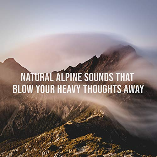 (Stiff Mountain Breezes Surround the Summit: Natural Alpine Sounds That Blow Your Heavy Thoughts Away)