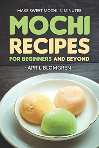 Mochi Recipes for Beginners and Beyond: Make Sweet Mochi in (Ice Cream Ball Recipes)