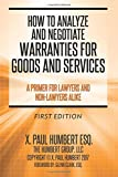 How to Analyze and Negotiate Warranties for Goods and Services: A Primer For Lawyers And Non-Lawyers Alike