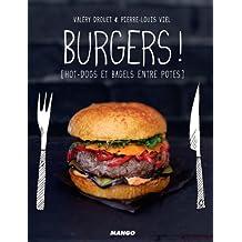 Burgers ! [hot-dogs et bagels entre potes] (Petits gueuletons)