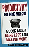 img - for Productivity For Indie Authors: A Book About Doing Less And Making More (Self Publishing Pathway To Published) book / textbook / text book