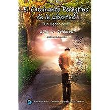 El Caminante Peregrino de la LIbertad: Un Hecho Real-Original del Autor (Spanish Edition)