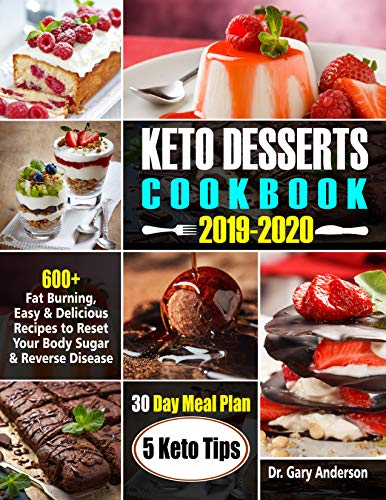 KETO DESSERTS COOKBOOK 2019-2020: 600+ Fat burning, Easy and Delicious recipes to reset Your body sugar and reverse Disease-30 Day Meal Plan-5 Keto Tips by Dr. Gary  Anderson