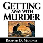Getting Away with Murder: The True Story Behind American Taliban John Walker Lindh and What the U.S. Government Had to Hide | Richard D. Mahoney
