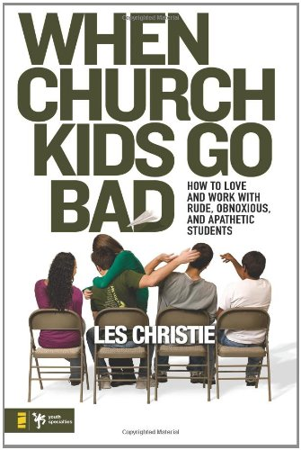 When Church Kids Go Bad: How to Love and Work with Rude, Obnoxious, and Apathetic Students (Youth Specialties)
