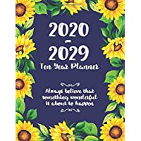 Ten Year Planner 2020 - 2029 : Always believe that something wonderful is about to happen: Personal Calendar Planner 2020-2029 | 120 Month Calendar | ... | Agenda Journal | Time Management Calendar