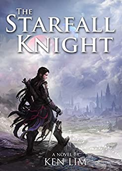 The Starfall Knight (The Moons of Rhialu Book 1) by [Lim, Ken]