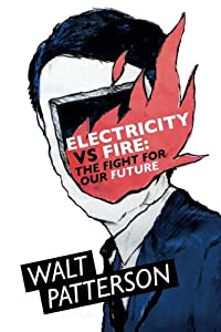 Electricity Vs Fire: The Fight For Our Future from Walt Patterson