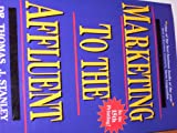 Marketing to the Affluent, Thomas J. Stanley, 0786305320