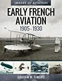 Early French Aviation, 1905-1930 (Images of Aviation)