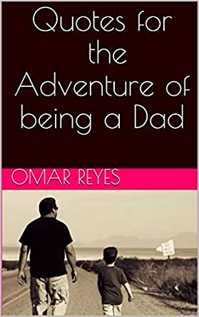 Amazon Com Quotes For The Adventure Of Being A Dad Ebook