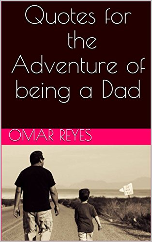 Amazoncom Quotes For The Adventure Of Being A Dad Ebook Omar