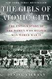 img - for The Girls of Atomic City: The Untold Story of the Women Who Helped Win World War II [Hardcover] [2013] Denise Kiernan book / textbook / text book