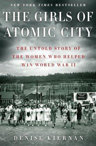 The Girls of Atomic City: The Untold Story of the Women Who Helped Win World War II [Hardcover] [2013] Denise Kiernan