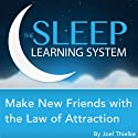 Make New Friends with the Law of Attraction with Hypnosis, Meditation, and Affirmations: The Sleep Learning System Speech by Joel Thielke Narrated by Joel Thielke
