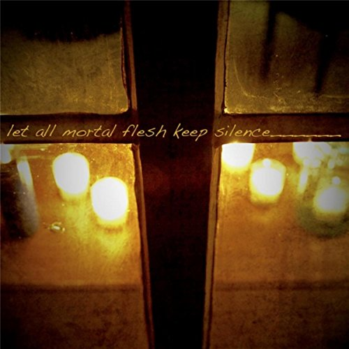 Let All Mortal Flesh Keep Silence (Keep Silence)