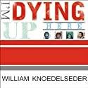 I'm Dying Up Here: Heartbreak and High Times in Standup Comedy's Golden Era Audiobook by William Knoedelseder Narrated by William Dufris