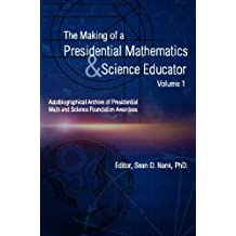 The Making of a Presidential Mathematics & Science Educator An Autobiographical Archive of Presidential Awardees
