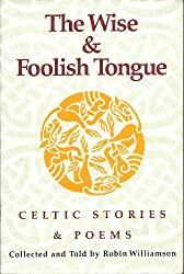 Wise and Foolish Tongue: Celtic Stories and Poems