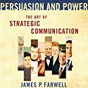 Persuasion and Power: The Art of Strategic Communication Audiobook by James P. Farwell Narrated by Tim Lundeen