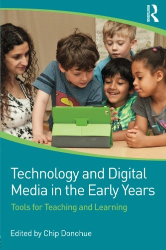 Technology and Digital Media in the Early Years: Tools for Teaching and Learning