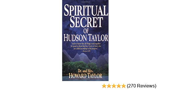 bf5b947b1c07 Spiritual Secret Of Hudson Taylor  Howard Taylor  9780883683873   Amazon.com  Books