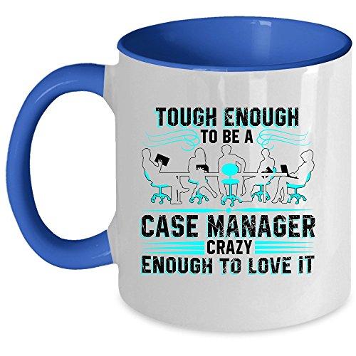 I'm A Case Manager Coffee Mug, Tough Enough To Be A Case Manager Accent Mug (Accent Mug - Blue)