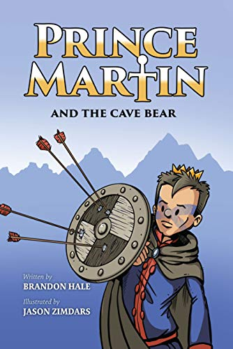 Prince Martin and the Cave Bear: Two Kids, Colossal Courage, and a Classic Quest (The Prince Martin Epic Book 4) by [Hale, Brandon]