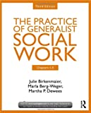 The Practice of Generalist Social Work, Third Edition: Chapters 1-5, Julie Birkenmaier and Marla Berg-Weger, 0415731763