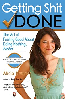 Getting Shit Done: The Art of Feeling Good about Doing Nothing, Faster by [Dattner, Alicia]