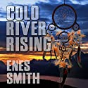 Cold River Rising Audiobook by Enes Smith Narrated by Jeff Bower