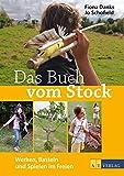 Das Buch vom Stock: Werken, Basteln und Spielen im Freien