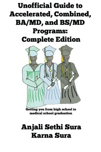 Unofficial Guide to Accelerated, Combined, BA/MD, and BS/MD programs: Complete Edition