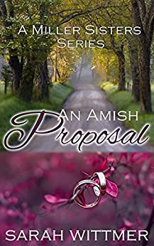 Amish Romance: An Amish Proposal (The Miller Sisters Series Book 1) by [Wittmer, Sarah]